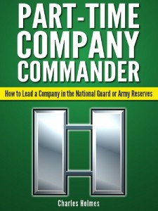 Part-Time Commander: How to lead a company in the National Guard or Army Reserve