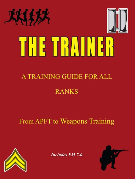 The Trainer: A Training Guide for All Ranks – From APFT to Weapons Training